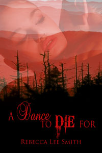 A Dance to Die For, a novel by Rebecca Lee Smith - Available April 20th, 2012